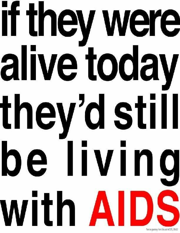 """Poster reading """"if they were alive today they'd still be living with AIDS"""""""